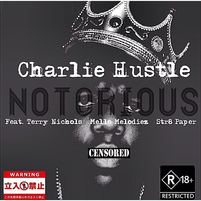 Cover Art:  Charlie Hustle ft. Terry Nichols, Mello Melodiez & Str8 Paper - Notorious